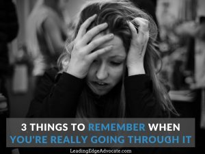 3 Things to Remember When You're Really Going Through It