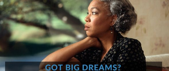 Got Big Dreams? Here Are 6 Little Known Secrets to Achieve Them