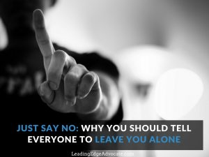 Just Say No: Why You Should Tell Everyone to Leave You Alone