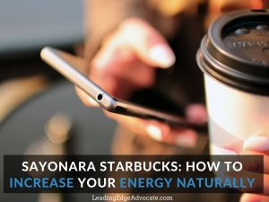 Sayonara Starbucks: How to Increase Your Energy Naturally