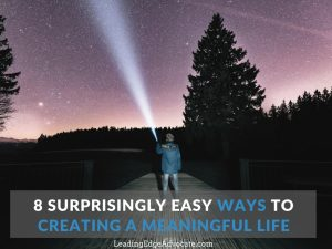 8 Surprisingly Easy Ways to Create a Meaningful Life